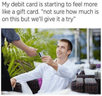 """How, Debit Card, and More: My debit card is starting to feel more  like a gift card. """"not sure how much is  on this but we'll give it a try"""""""