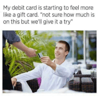"""Best feeling when it actually works.: My debit card is starting to feel more  like a gift card. """"not sure how much is  on this but we'll give it a try"""" Best feeling when it actually works."""