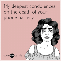 "<p><a href=""http://memehumor.net/post/163570197053/my-deepest-condolences-on-the-death-of-your-phone"" class=""tumblr_blog"">memehumor</a>:</p>  <blockquote><p>My deepest condolences on the death of your phone battery.</p></blockquote>: My deepest condolences  on the death of your  phone battery.  someecards  ее <p><a href=""http://memehumor.net/post/163570197053/my-deepest-condolences-on-the-death-of-your-phone"" class=""tumblr_blog"">memehumor</a>:</p>  <blockquote><p>My deepest condolences on the death of your phone battery.</p></blockquote>"
