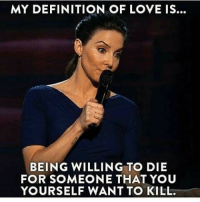 Damn, all this dying and killing...for me, love is forgiving you when you call my phone instead of texting. ***if anyone knows who the comedian is, let me know and I'll tag her. Rp @joy_n_luv_memes 🙌 lmao lol ctfu hilarious love funny instagood cute amazing follow funniestplace: MY DEFINITION OF LOVE IS.  BEING WILLING TO DIE  FOR SOMEONE THAT YOU  YOURSELF WANT TO KILL. Damn, all this dying and killing...for me, love is forgiving you when you call my phone instead of texting. ***if anyone knows who the comedian is, let me know and I'll tag her. Rp @joy_n_luv_memes 🙌 lmao lol ctfu hilarious love funny instagood cute amazing follow funniestplace