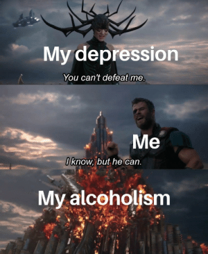 Dank, Memes, and Target: My depression  You can't defeat me  Me  Iknow, but he can  My alcoholfsm meirl by MaleficentComputer MORE MEMES