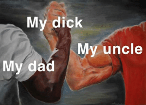 Dad, Dank, and Memes: My dick  My. uncle  My dad Frequent problem by Alfiedeller123 MORE MEMES