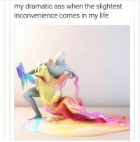 I feel like I posted this but who cares: my dramatic ass when the slightest  inconvenience comes in my life I feel like I posted this but who cares