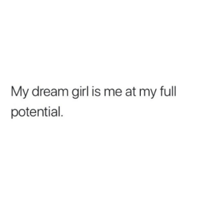 Girl, Dream, and Dream Girl: My dream girl is me at my full  potential