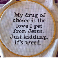 Drug: My drug of  choice is the  love I get  from Jesus.  Just kidding.  it's wreed