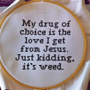Jesus, Love, and Drug: My drug of  choice is the  love I get  from Jesus  Just kidding,  it's vreed. My drug of choice is