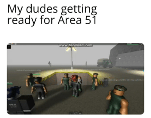 Funny, Hidden, and Area 51: My dudes getting  ready for Area 51  www.Bandicam.com  sao an ammo bag hidden somewhere  Pe  y  hay  aeapons are hiiden undergound to kill the killersCan you tind them  est 153  SIGH UP GET READY BLOXXER