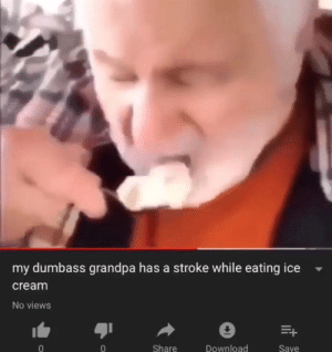 Fucking, Grandpa, and Ice Cream: my dumbass grandpa has a stroke while eating ice  cream  No views  Share  Download  0  Save Fucking grandpa