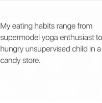 0 to 45 donuts real quick: My eating habits range from  supermodel yoga enthusiast to  hungry unsupervised child ina  candy store. 0 to 45 donuts real quick