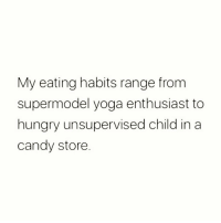 Candy, Hungry, and Memes: My eating habits range from  supermodel yoga enthusiast to  hungry unsupervised child in a  candy store There's no in between 😬 Follow my qween @scouse_ma @scouse_ma @scouse_ma @scouse_ma