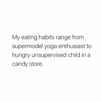 No in between @meme.w0rld 😭😭: My eating habits range from  supermodel yoga enthusiast to  hungry unsupervised child in a  candy store. No in between @meme.w0rld 😭😭