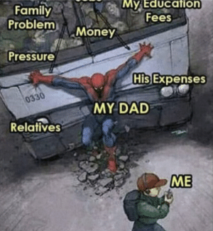 Dad, Family, and Memes: My Education  Fees  Family  Problem  Money  Pressure  His Expenses  0330  MY DAD  Relatives  ME https://t.co/ICLFtz929P