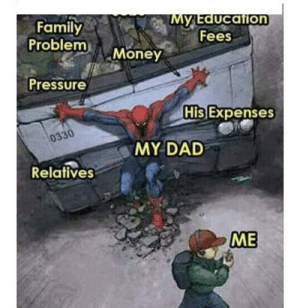 Fathers are awesome.: My Education  Fees  Family  Problem Money  Pressure  His Expenses  0330  MY DAD  Relatives  ME Fathers are awesome.
