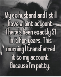 YAS QUEEN 🙌: My exhusband and I still  have a joint account  Therese  been exactly St  init For  This  morning transferre  it to my account  Because Impetty YAS QUEEN 🙌