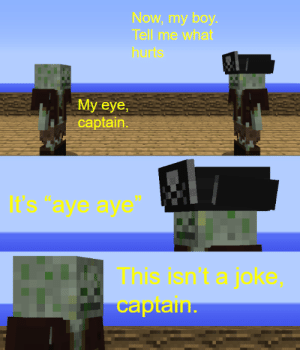 My eye, captain: My eye, captain