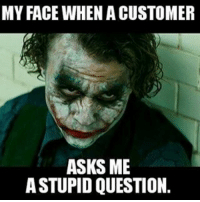 Smh bruh I almost felt like quitting tonight THE AMOUNT of stupid customers is unreal 😫 retailproblems: MY FACE WHEN ACUSTOMER  ASKS ME  ASTUPID QUESTION. Smh bruh I almost felt like quitting tonight THE AMOUNT of stupid customers is unreal 😫 retailproblems