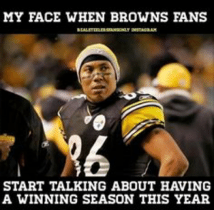 Browns Steelers Vs Jets Meme   www.picturesso.com: MY FACE WHEN BROWNS FANS  START TALKING ABOUT HAVING  A WINNING SEASON THIS YEAR Browns Steelers Vs Jets Meme   www.picturesso.com