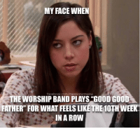 "The Messianic Meow: MY FACE WHEN  facebook.com/messianicmeow  THE WORSHIP BAND PLAYS GOOD GOOD  FATHER"" FOR WHAT FEELSLIKE THE10THWEEK  IN A ROW The Messianic Meow"