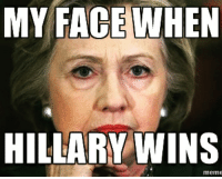 I'm voting 3rd party. It's gonna be a long 2 years.: MY FACE WHEN  HILLARY WINS  MemE I'm voting 3rd party. It's gonna be a long 2 years.