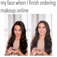 My Face When I Finish Ordering Makeup