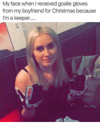 Ffs 😂: My face when I received goalie gloves  from my boyfriend for Christmas because  I'm a keeper... Ffs 😂