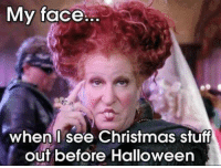 christmas meme: My face  when I see Christmas stuff  out before Halloween
