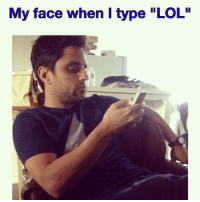"Another self-meme from Ray: My face when I type ""LOL"" Another self-meme from Ray"
