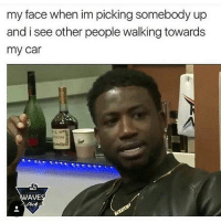 Memes, Waves, and My Face When: my face when im picking somebody up  and i see other people walking towards  my car  WAVES 👀😂😂✔