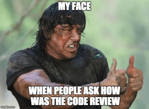 My Face When, How, and Working: MY FACE  WHEN PEOPLEASK HOW  WASTHE CODE REVIEW As a junior dev working among senior devs