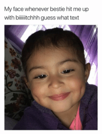 Guess, Text, and Face: My face whenever bestie hit me up  with biitchhh guess what text