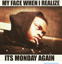 MY FACE WHENIREALIZE  ITS MONDAY AGAIN It's Monday again, it's time to grind, it's time to win, it's time to get it done! When your pursuing your dreams, Monday just feels like another opportunity to go and get it!! bluetopmilk