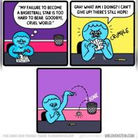 """Basketball, Memes, and Bear: """"My FAILURE TO BECOME  A BASKETBALL STAR IS TOO  HARD TO BEAR. GOODBYE,  CRUEL WORLD.""""  GAH! WHAT AM I DOING? I CANT  GIVE UP! THERE'S STILL HOPE!  CRUMPLE  VDONK  IC  THIS COMIC MADE POSSIBLE THANKS TO BRANDON DELAMP @MrLovenstein MRLOVENSTEIN.COM"""