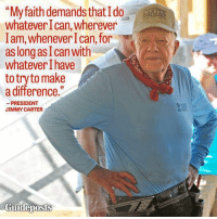 "Do more than watch: ""My faith demands that Ido  whatever Ican, wherever  lam, whenever I can, for  as long as I can with  whatever have  to try to make  a difference.""  PRESIDENT  JIMMY CARTER  Guideposts Do more than watch"