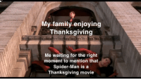 turkey time: My family enjoying  Thanksgiving  Me waiting for the right  moment to mention that  Spider-Man is a  Thanksgiving movie