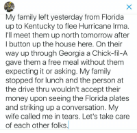 """<p>Let&rsquo;s take care of each other folks. via /r/wholesomememes <a href=""""http://ift.tt/2gT3mXz"""">http://ift.tt/2gT3mXz</a></p>: My family left yesterday from Florida  up to Kentucky to flee Hurricane Irma  I'll meet them up north tomorrow after  I button up the house here. On thein  way up through Georgia a Chick-fil-A  gave them a free meal without them  expecting it or asking. My family  stopped for lunch and the person at  the drive thru wouldn't accept their  money upon seeing the Florida plates  and striking up a conversation. My  wife called me in tears, Let's take care  of each other folks <p>Let&rsquo;s take care of each other folks. via /r/wholesomememes <a href=""""http://ift.tt/2gT3mXz"""">http://ift.tt/2gT3mXz</a></p>"""
