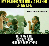 my king: MY FATHER NOT ONLY A FATHER  OF MY LIFE  Fb.com/TearsCantSpea  HE IS MY KING  HE IS MY HERO  HE IS MY EVERYTHING