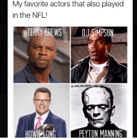 Memes, Nfl, and OJ Simpson: My favorite actors that also played  in the NFL!  TERRY CREWS OJ SIMPSON  IG! NFL Hate Memes  HOWh20N  PEYTON MANNING Please don't get offended by these🙄😂 @nfl_hate_memes