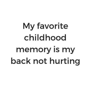 Memes, Back, and 🤖: My favorite  childhood  memory is my  back not hurting
