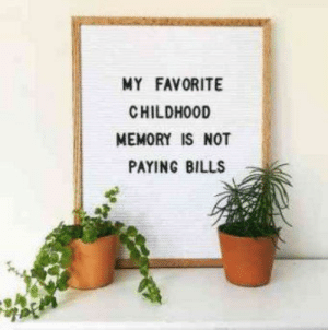 Craft Quotes Funny Faces 35 Ideas #funny #craft #quotes: MY FAVORITE  CHILDHOOD  MEMORY IS NOT  PAYING BILLS Craft Quotes Funny Faces 35 Ideas #funny #craft #quotes