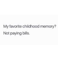 Paying Bills: My favorite childhood memory?  Not paying bills.