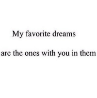 Http, Dreams, and Net: My favorite dreams  are the ones with you in them http://iglovequotes.net/
