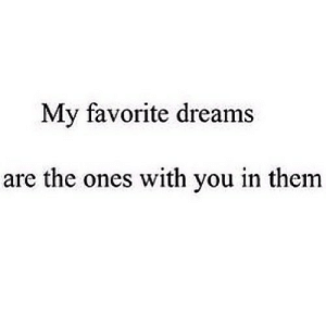 https://iglovequotes.net/: My favorite dreams  are the ones with you in them https://iglovequotes.net/