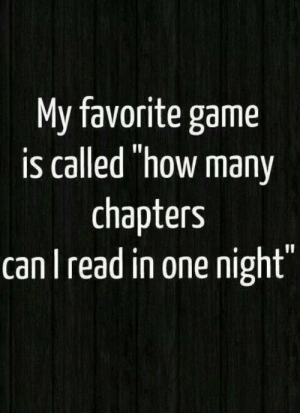 "Game, How, and Can: My favorite game  is called ""how many  chapters  can read in one night"
