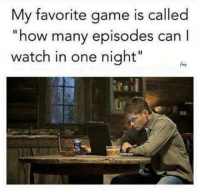 """Memes, 🤖, and  My Favorite Game: My favorite game is called  """"how many episodes can I  watch in one night"""" -owner*"""