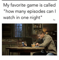 """Memes, Game, and Supernatural: My favorite game is called  """"how many episodes can I  watch in one night""""  Eng The one i'll be playing tonight ---------------------- jensenackles deanwinchester winchester supernatural supernaturalfandom spn spnfamily alwayskeepfighting youarenotalone jaredpadalecki samwinchester castiel castielangelofthelord mishacollins spnfandom mishaporn destiel cockles teamfreewill dean sam cas rowena ruthconnel crowley supernaturalfunny supernaturaltumblr"""