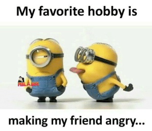 Memes, Angry, and 🤖: My favorite hobby is  RELA  making my friend angry...