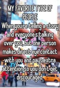 Memes, Stalking, and 🤖: MY FAVORITE MPE OF  PEOPLE  Whenuou retelling astorg  and stalking  everuones over uou, but one person  makes direct eye contact  with you and pays extra  attention you dont get  so discouraged