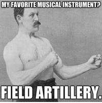 Memes, Army, and Marines: MY FAVORITE MUSICALINSTRUMENT  FIELD ARTILLERY The sound of freedom?!?!? I think so!!! fieldartillery army navy airforce Marines usmc usa usaf usn usarmy devildogs grunts armynationalguard nationalguard coastguard coastie seadog seacaptain seaman airman infantry combat engineer veteran