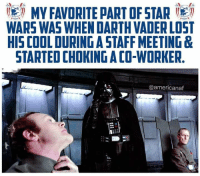 DV6: MY FAVORITE PART OF STAR  WARS WAS WHEN DARTH VADER LOST  HIS COOL DURING A STAFF MEETING &  STARTED CHOKING A CO-WORKER  @americanaf DV6