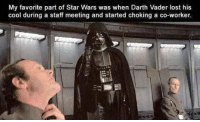 Darth Vader: My favorite part of Star Wars was when Darth Vader lost his  cool during a staff meeting and started choking a co-worker